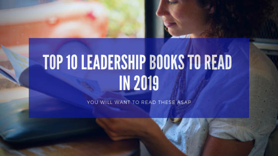 Top 10 leadership Books to Read in 2019 to Be A Better Leader
